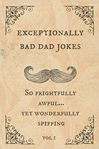 Exceptionally Bad Dad Jokes So frightfully awful