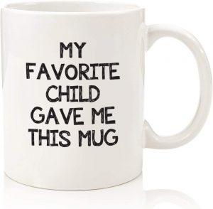 My Favorite Child Gave Me This Funny Coffee Mug